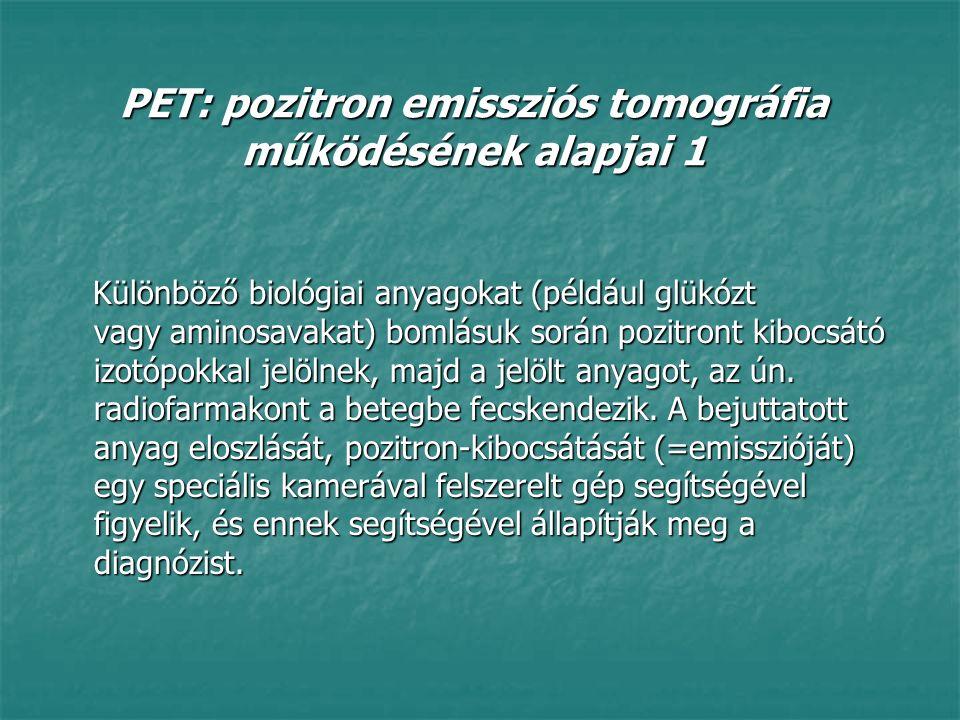 """PET: pozitron emissziós tomográfia működésének alapjai 2 A PET vizsgálatok során használt rövid felezési idejű izotópok: A PET vizsgálatok során használt rövid felezési idejű izotópok: carbon-11 carbon-11 nitrogén-13 nitrogén-13 oxigén oxigén fluór-18 fluór-18 rubidium-82 rubidium-82 Előállításukat követően ezeket az izotópokat olyan, a szervezet által normál módon és körülmények között is """"használt vegyületekbe építik be kémiai úton, mint pl."""
