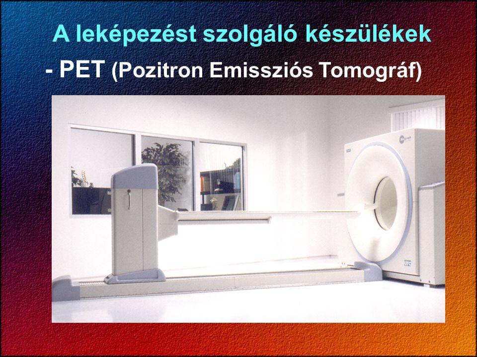A leképezést szolgáló készülékek - PET (Pozitron Emissziós Tomográf)