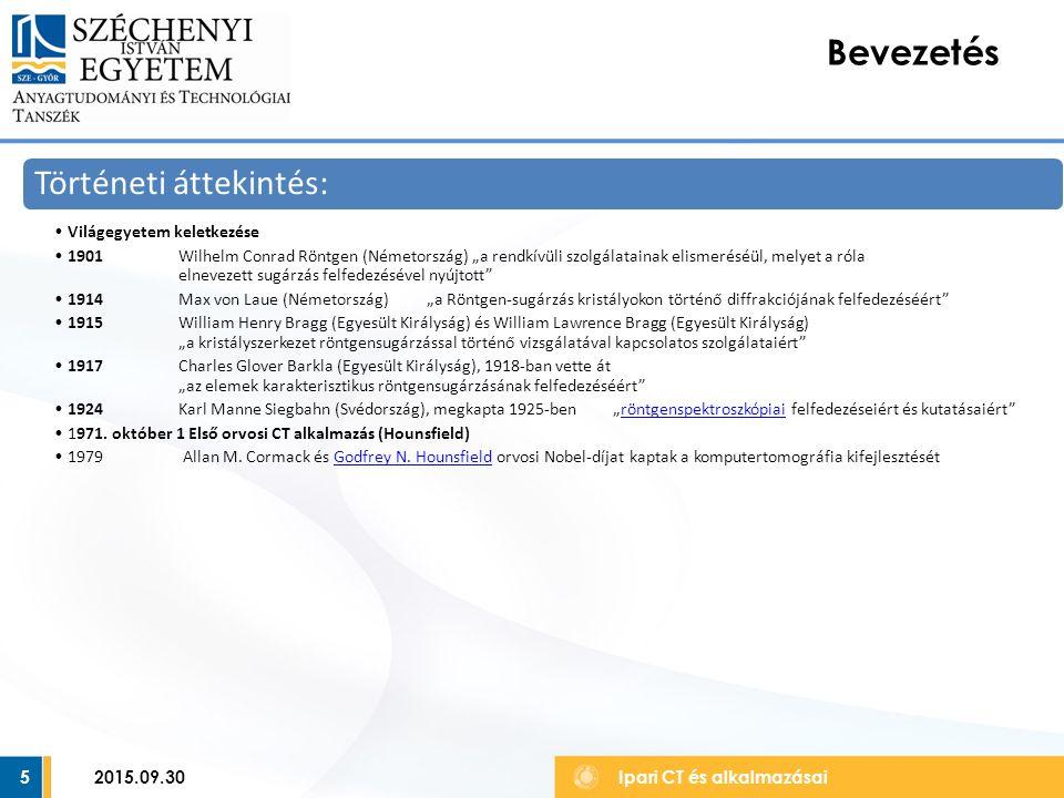 """5 Bevezetés Ipari CT és alkalmazásai Történeti áttekintés: Világegyetem keletkezése 1901Wilhelm Conrad Röntgen (Németország) """"a rendkívüli szolgálatainak elismeréséül, melyet a róla elnevezett sugárzás felfedezésével nyújtott 1914Max von Laue (Németország)""""a Röntgen-sugárzás kristályokon történő diffrakciójának felfedezéséért 1915William Henry Bragg (Egyesült Királyság) és William Lawrence Bragg (Egyesült Királyság) """"a kristályszerkezet röntgensugárzással történő vizsgálatával kapcsolatos szolgálataiért 1917Charles Glover Barkla (Egyesült Királyság), 1918-ban vette át """"az elemek karakterisztikus röntgensugárzásának felfedezéséért 1924Karl Manne Siegbahn (Svédország), megkapta 1925-ben""""röntgenspektroszkópiai felfedezéseiért és kutatásaiért röntgenspektroszkópiai 1971."""