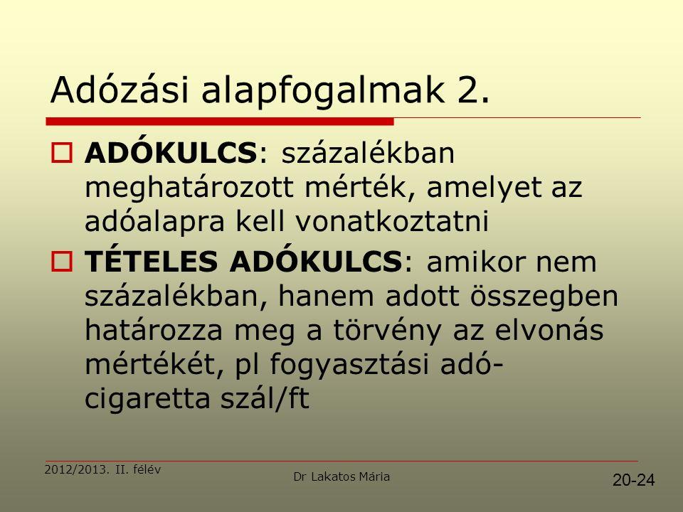 Dr Lakatos Mária 2012/2013. II. félév Adózási alapfogalmak 2.