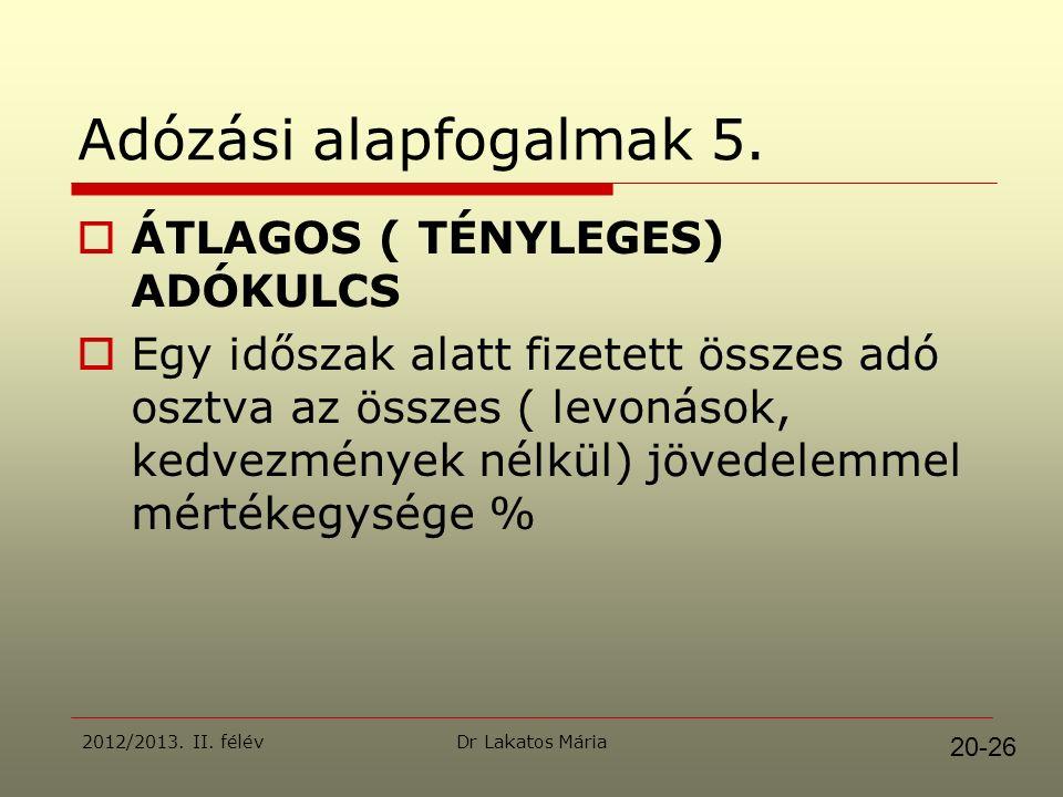 Dr Lakatos Mária2012/2013. II. félév Adózási alapfogalmak 5.