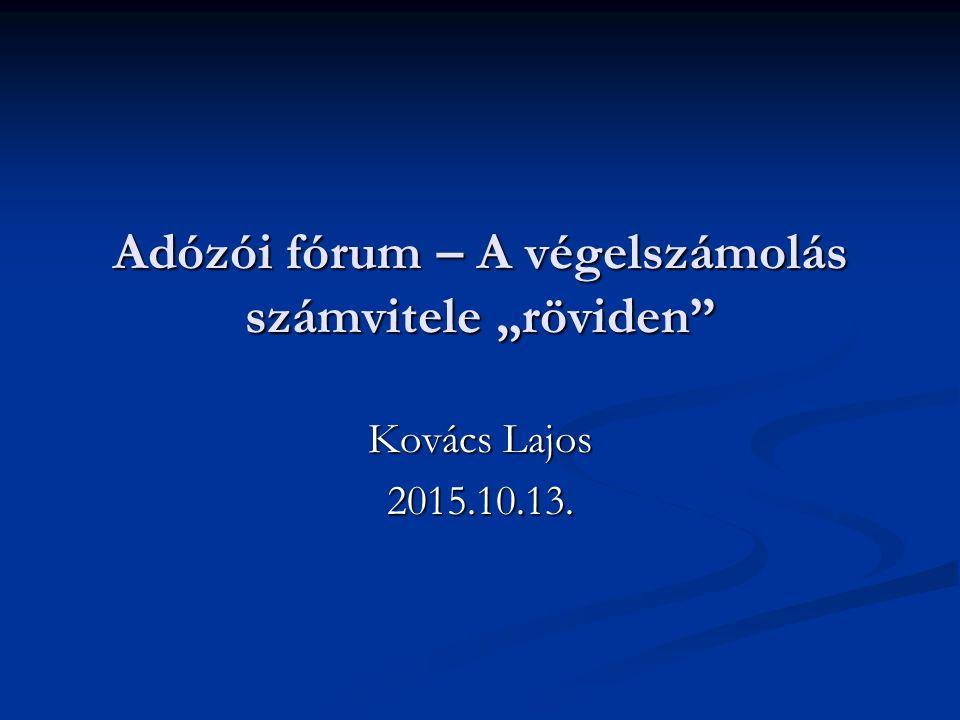 """Adózói fórum – A végelszámolás számvitele """"röviden Kovács Lajos 2015.10.13."""
