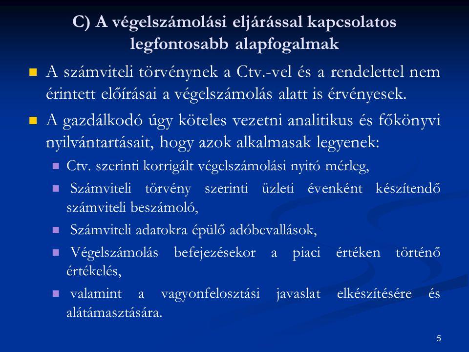 C) A végelszámolási eljárással kapcsolatos legfontosabb alapfogalmak A számviteli törvénynek a Ctv.-vel és a rendelettel nem érintett előírásai a végelszámolás alatt is érvényesek.