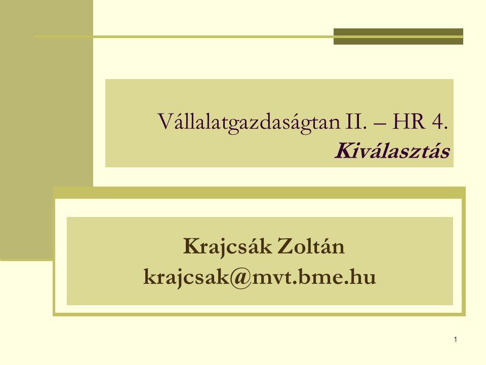 1 Vállalatgazdaságtan II. – HR 4. Kiválasztás Krajcsák Zoltán krajcsak@mvt.bme.hu