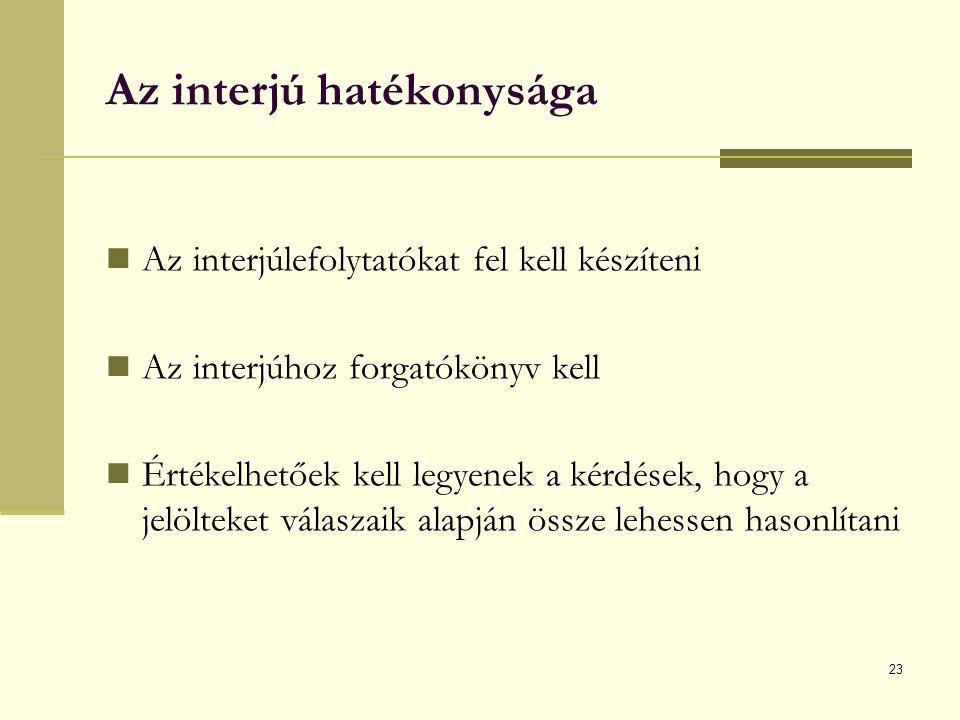 23 Az interjú hatékonysága Az interjúlefolytatókat fel kell készíteni Az interjúhoz forgatókönyv kell Értékelhetőek kell legyenek a kérdések, hogy a jelölteket válaszaik alapján össze lehessen hasonlítani