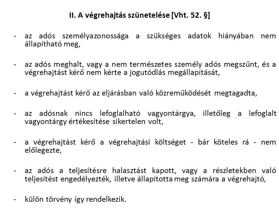 II. A végrehajtás szünetelése [Vht. 52. §] -az adós személyazonossága a szükséges adatok hiányában nem állapítható meg, -az adós meghalt, vagy a nem t