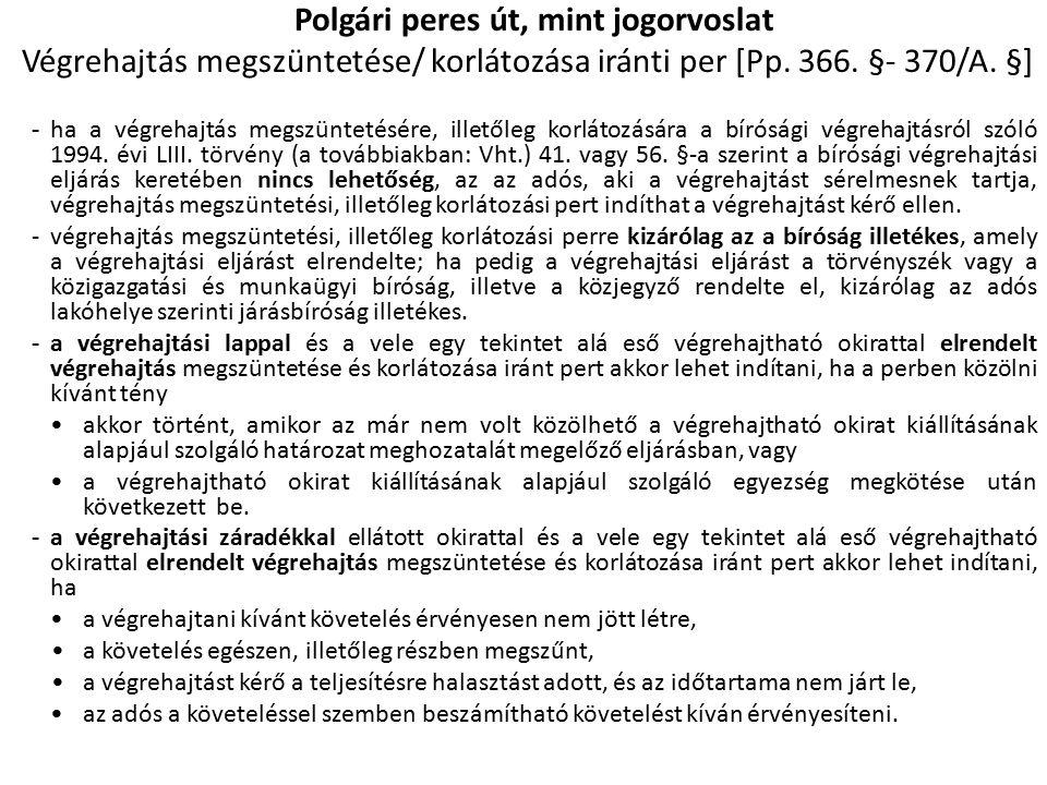 Polgári peres út, mint jogorvoslat Végrehajtás megszüntetése/ korlátozása iránti per [Pp. 366. §- 370/A. §] - ha a végrehajtás megszüntetésére, illető