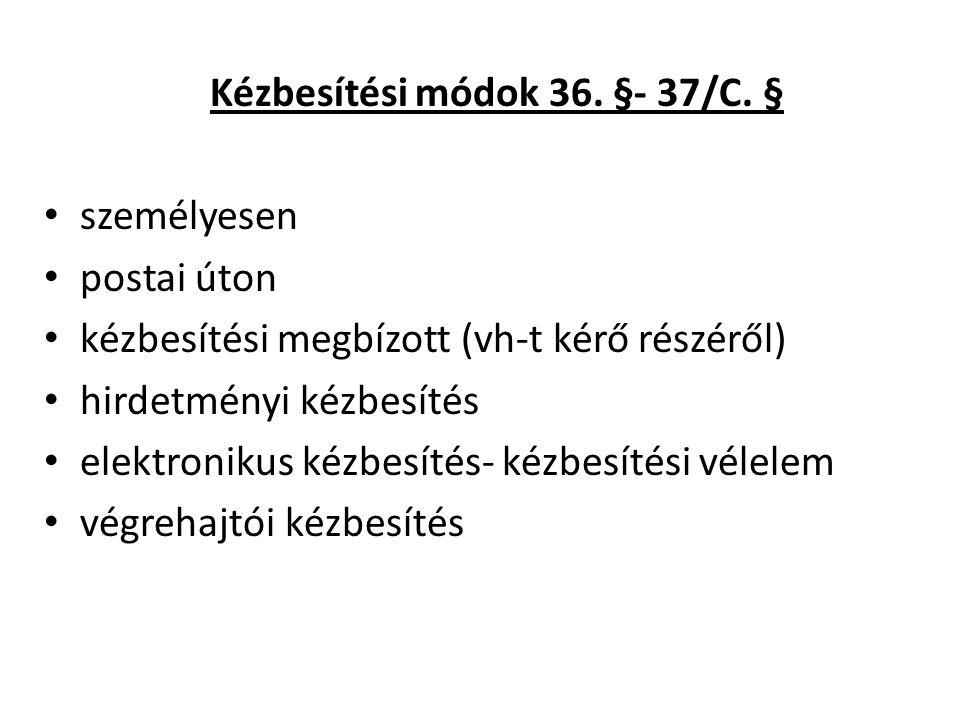 Kézbesítési módok 36. §- 37/C.