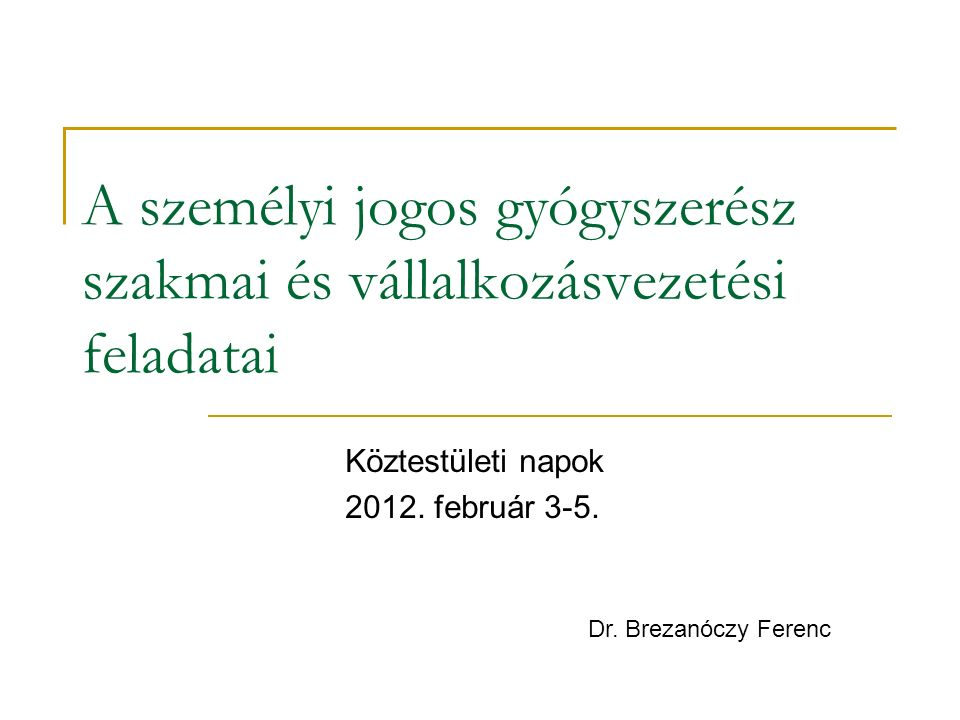 A személyi jogos gyógyszerész szakmai és vállalkozásvezetési feladatai Köztestületi napok 2012.