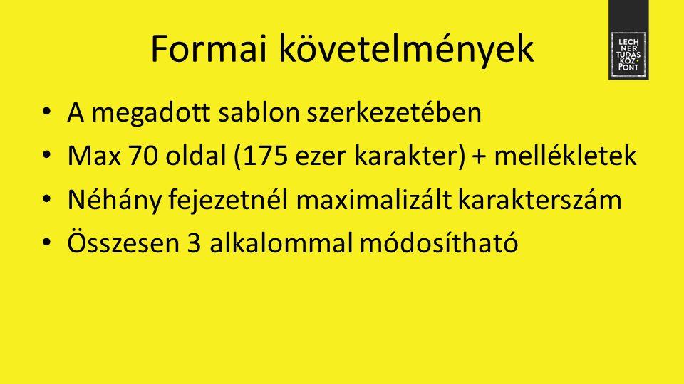 Formai követelmények A megadott sablon szerkezetében Max 70 oldal (175 ezer karakter) + mellékletek Néhány fejezetnél maximalizált karakterszám Összes