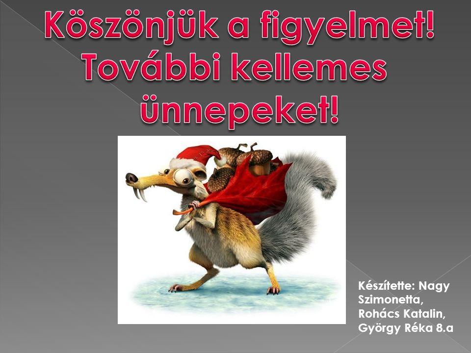 Készítette: Nagy Szimonetta, Rohács Katalin, György Réka 8.a