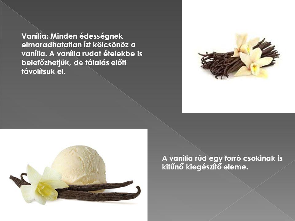 Vanília: Minden édességnek elmaradhatatlan ízt kölcsönöz a vanília.