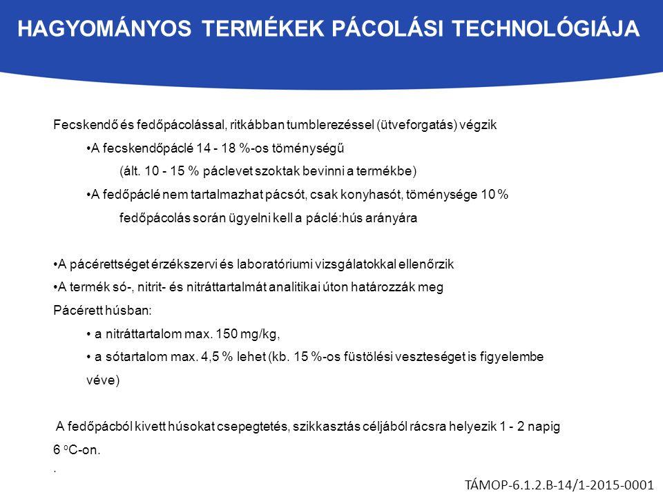 HAGYOMÁNYOS TERMÉKEK PÁCOLÁSI TECHNOLÓGIÁJA TÁMOP-6.1.2.B-14/1-2015-0001 Fecskendő és fedőpácolással, ritkábban tumblerezéssel (ütveforgatás) végzik A fecskendőpáclé 14 - 18 %-os töménységű (ált.
