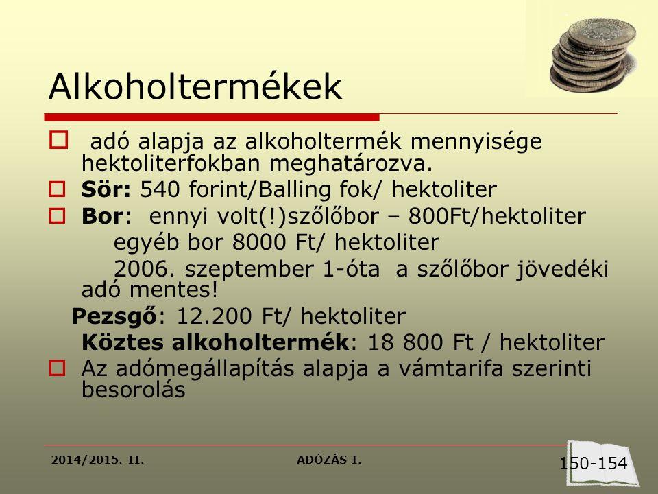 2014/2015. II.ADÓZÁS I. Alkoholtermékek  adó alapja az alkoholtermék mennyisége hektoliterfokban meghatározva.  Sör: 540 forint/Balling fok/ hektoli