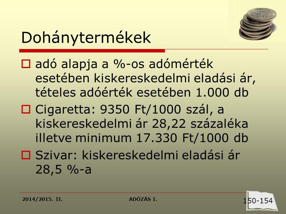 2014/2015. II.ADÓZÁS I. Dohánytermékek  adó alapja a %-os adómérték esetében kiskereskedelmi eladási ár, tételes adóérték esetében 1.000 db  Cigaret