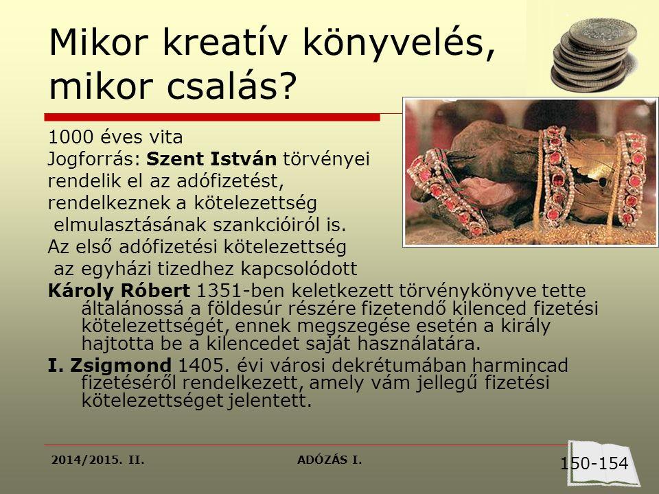2014/2015. II.ADÓZÁS I. Mikor kreatív könyvelés, mikor csalás? 1000 éves vita Jogforrás: Szent István törvényei rendelik el az adófizetést, rendelkezn