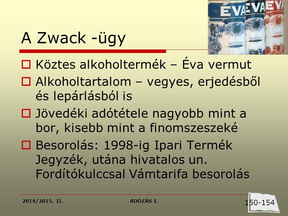 2014/2015. II.ADÓZÁS I. A Zwack -ügy  Köztes alkoholtermék – Éva vermut  Alkoholtartalom – vegyes, erjedésből és lepárlásból is  Jövedéki adótétele