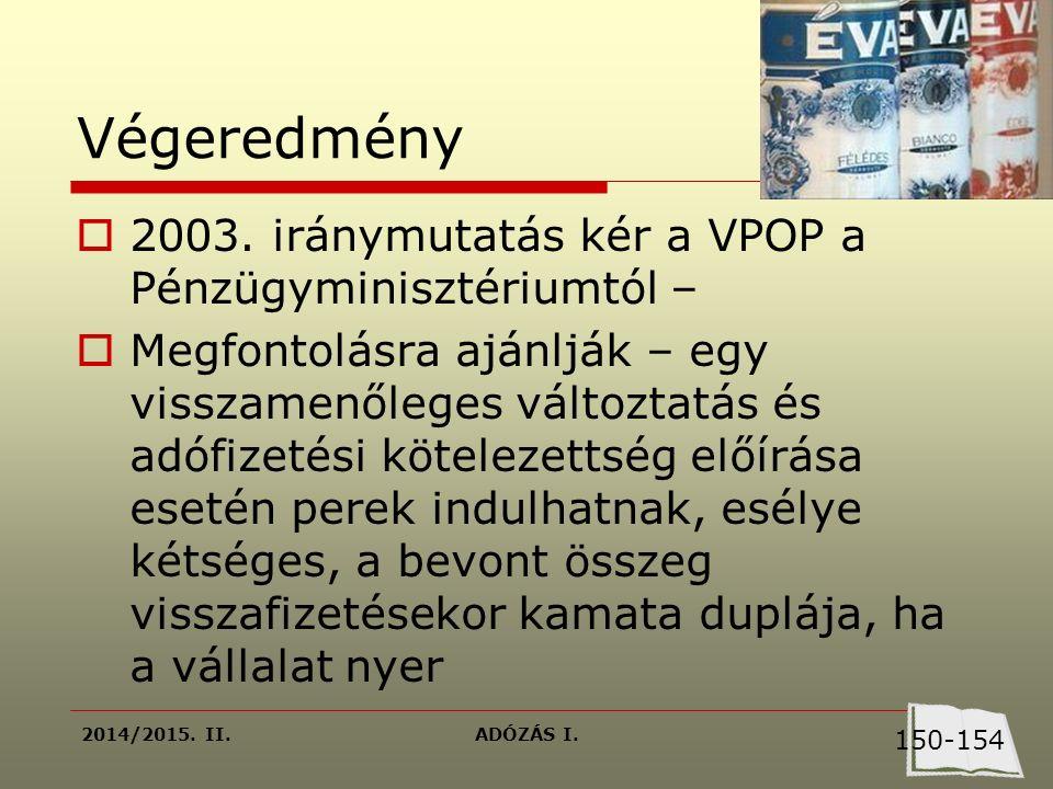 2014/2015. II.ADÓZÁS I. Végeredmény  2003. iránymutatás kér a VPOP a Pénzügyminisztériumtól –  Megfontolásra ajánlják – egy visszamenőleges változta