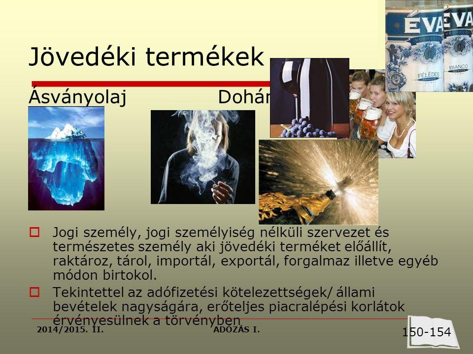 2014/2015. II.ADÓZÁS I. Jövedéki termékek Ásványolaj Dohány  Jogi személy, jogi személyiség nélküli szervezet és természetes személy aki jövedéki ter