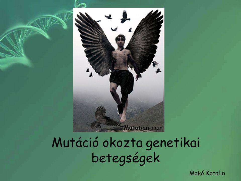 Mutáció okozta genetikai betegségek Mutation-man Makó Katalin