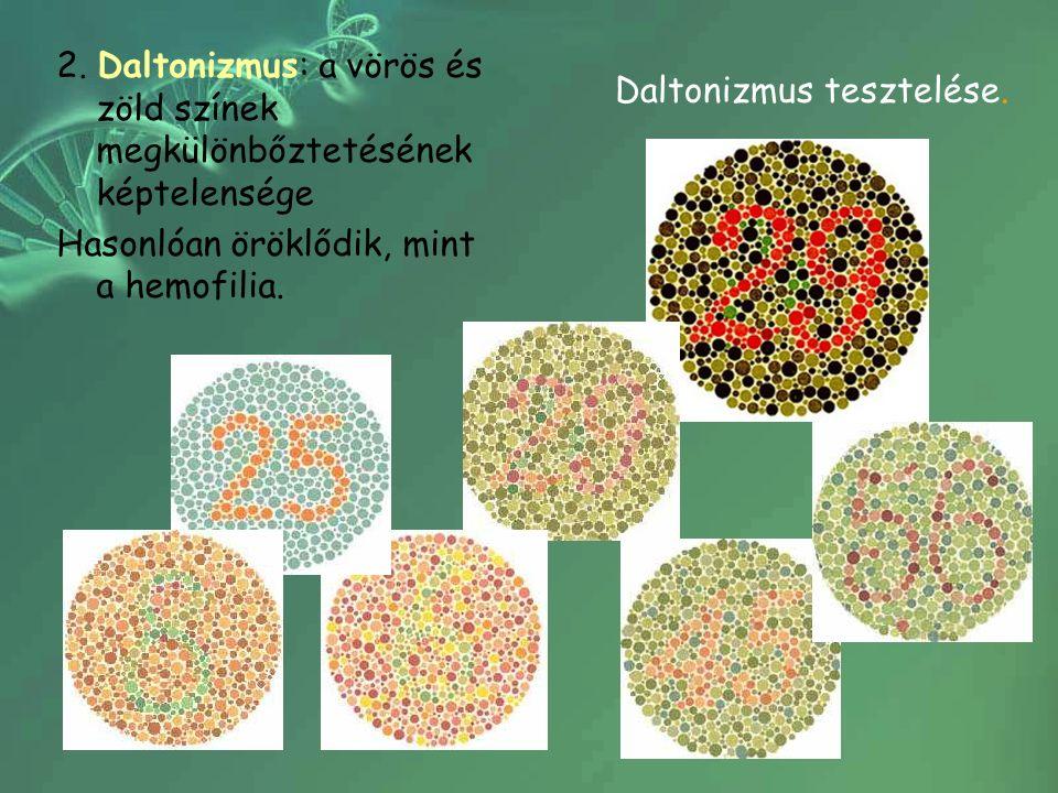 2. Daltonizmus: a vörös és zöld színek megkülönbőztetésének képtelensége Hasonlóan öröklődik, mint a hemofilia. Daltonizmus tesztelése.