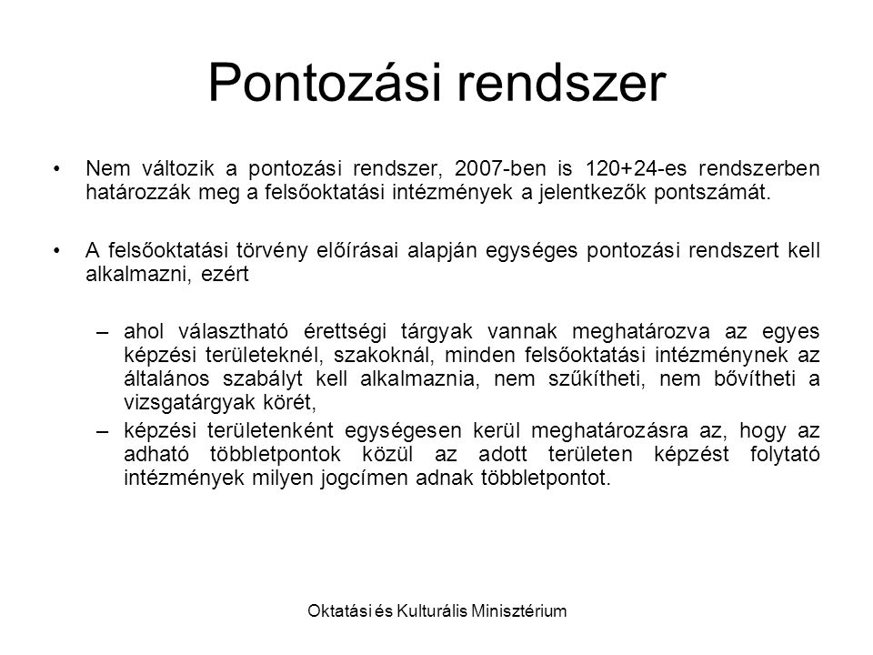 Oktatási és Kulturális Minisztérium Pontozási rendszer Nem változik a pontozási rendszer, 2007-ben is 120+24-es rendszerben határozzák meg a felsőoktatási intézmények a jelentkezők pontszámát.