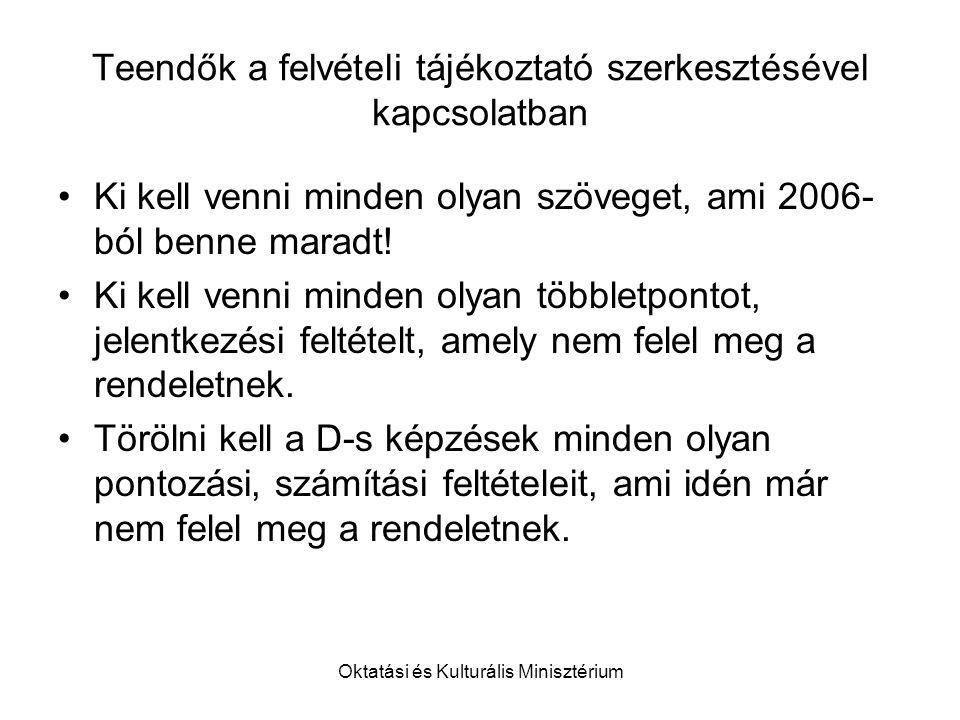 Oktatási és Kulturális Minisztérium Teendők a felvételi tájékoztató szerkesztésével kapcsolatban Ki kell venni minden olyan szöveget, ami 2006- ból benne maradt.