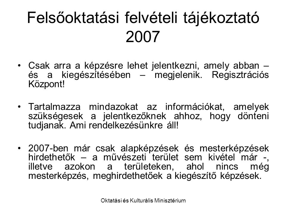Oktatási és Kulturális Minisztérium Felsőoktatási felvételi tájékoztató 2007 Csak arra a képzésre lehet jelentkezni, amely abban – és a kiegészítésében – megjelenik.