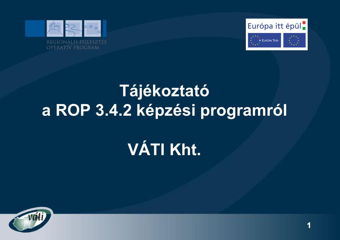 1 Tájékoztató a ROP 3.4.2 képzési programról VÁTI Kht.