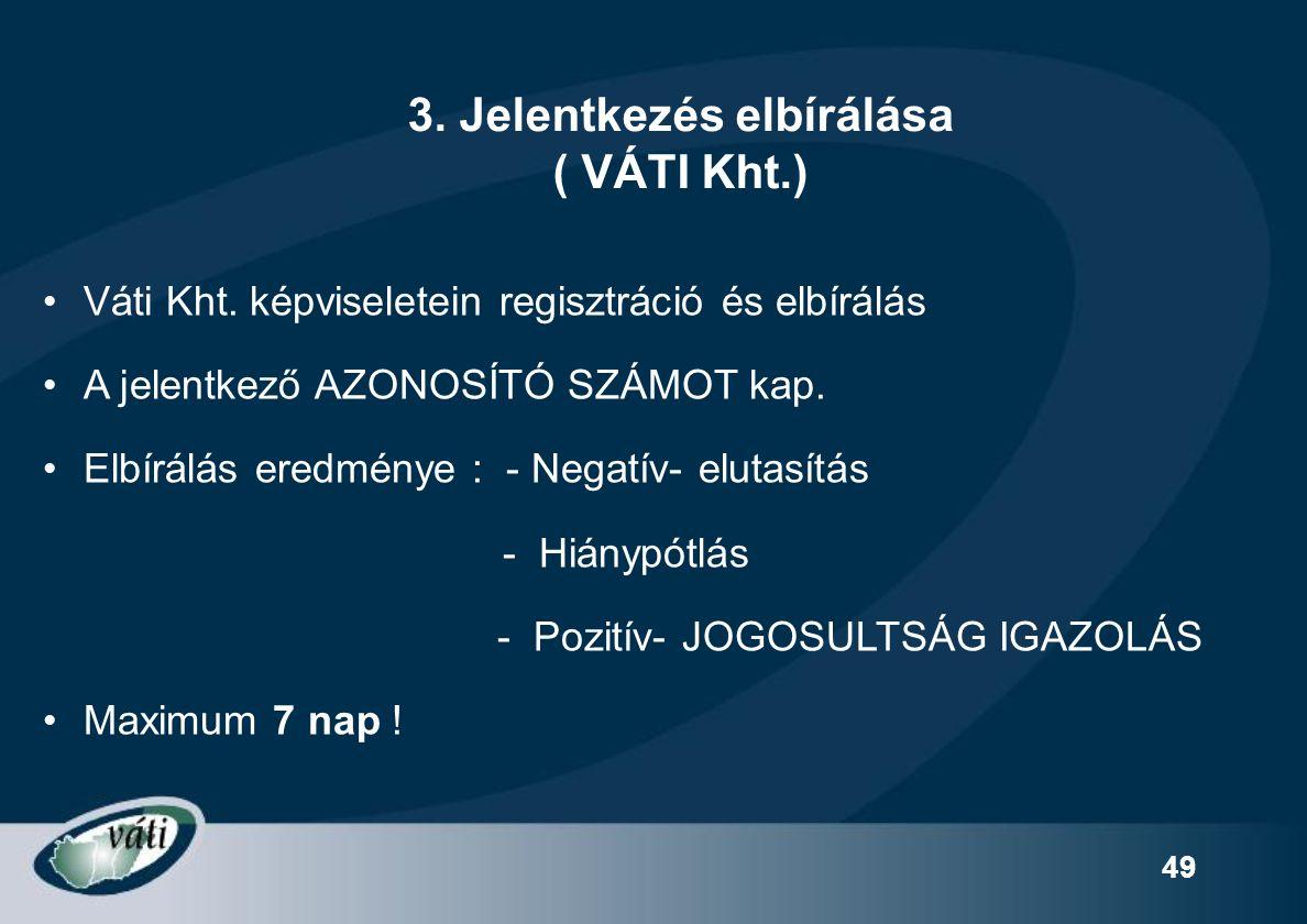 49 Váti Kht. képviseletein regisztráció és elbírálás A jelentkező AZONOSÍTÓ SZÁMOT kap.