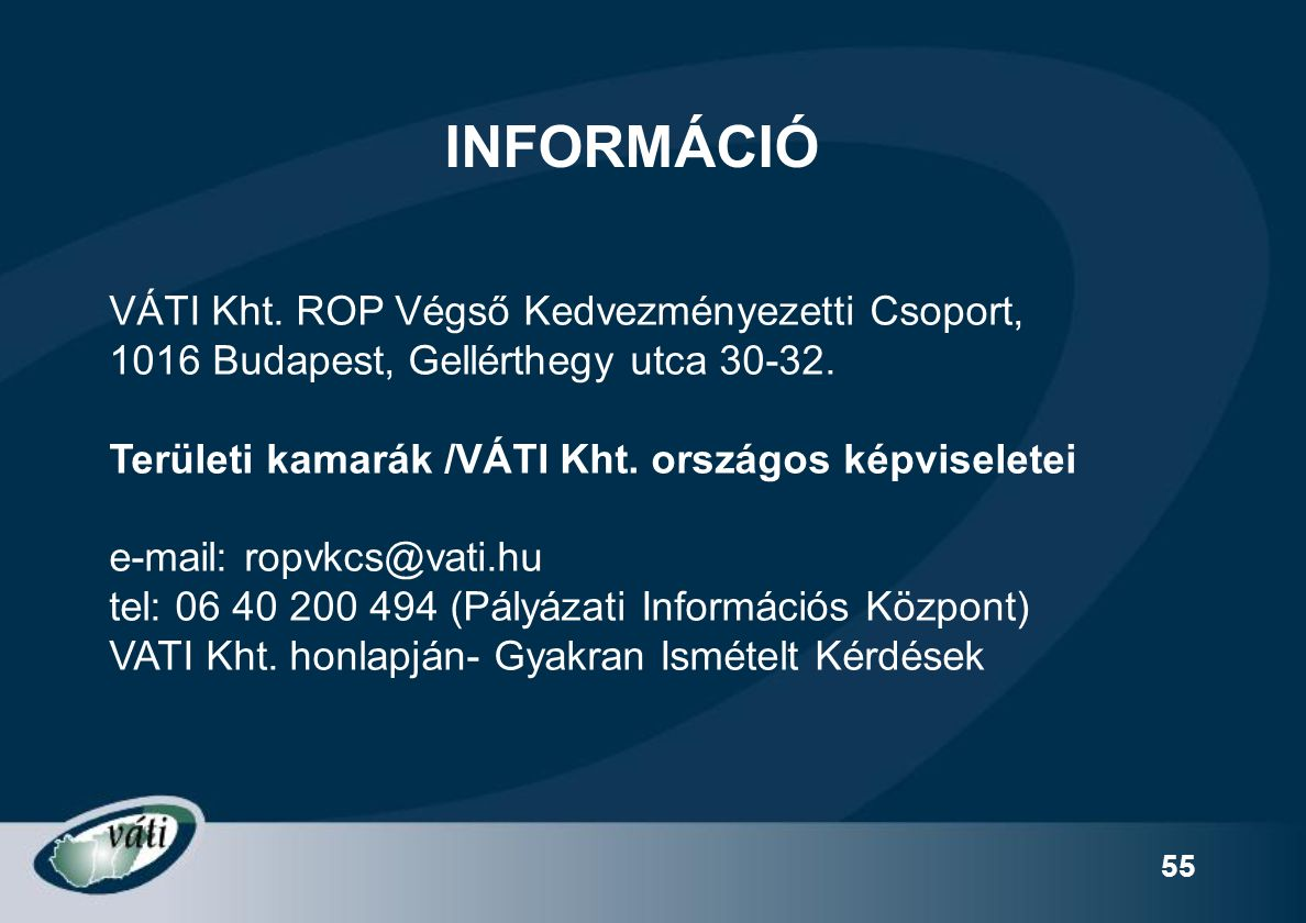 55 INFORMÁCIÓ VÁTI Kht. ROP Végső Kedvezményezetti Csoport, 1016 Budapest, Gellérthegy utca 30-32.