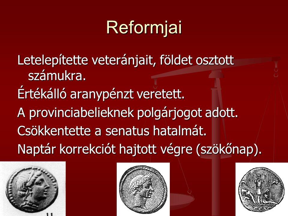 Reformjai Letelepítette veteránjait, földet osztott számukra. Értékálló aranypénzt veretett. A provinciabelieknek polgárjogot adott. Csökkentette a se