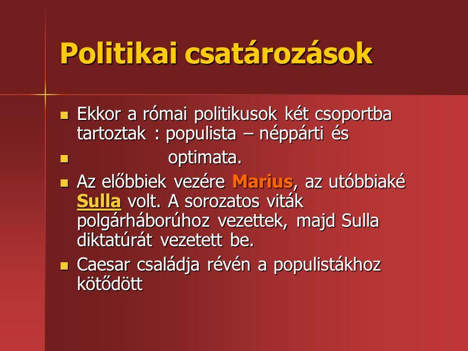 Politikai csatározások Ekkor a római politikusok két csoportba tartoztak : populista – néppárti és Ekkor a római politikusok két csoportba tartoztak : populista – néppárti és optimata.