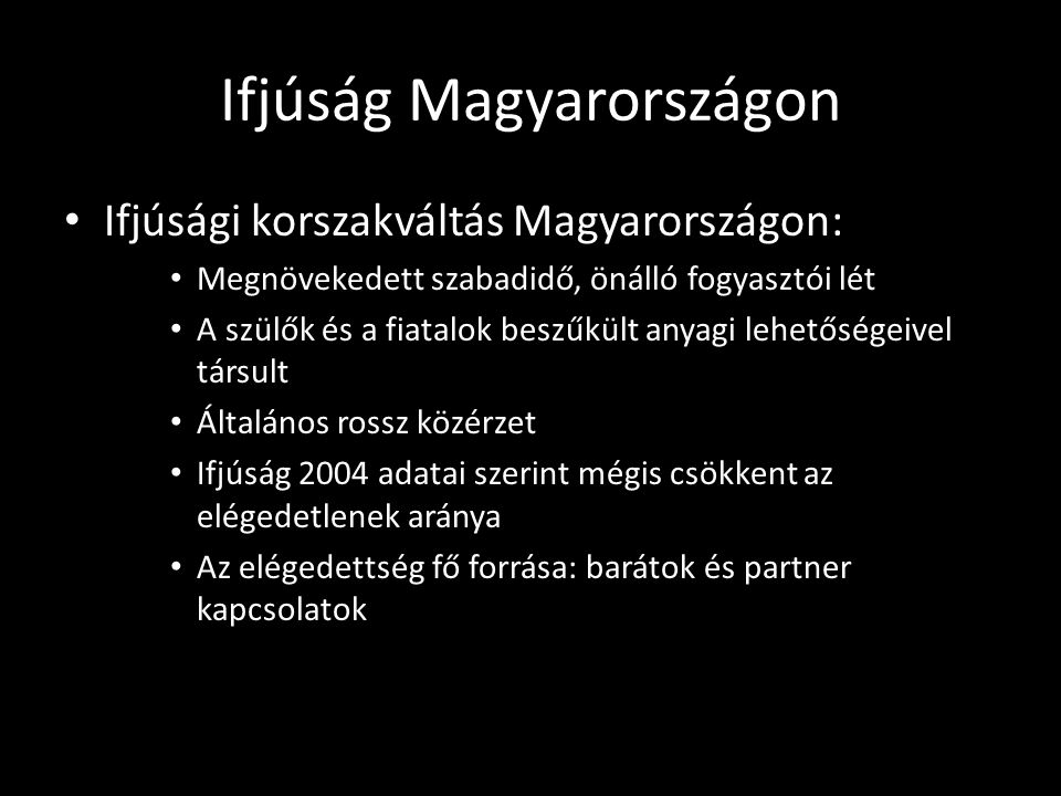 Ifjúság Magyarországon Ifjúsági korszakváltás Magyarországon: Megnövekedett szabadidő, önálló fogyasztói lét A szülők és a fiatalok beszűkült anyagi l