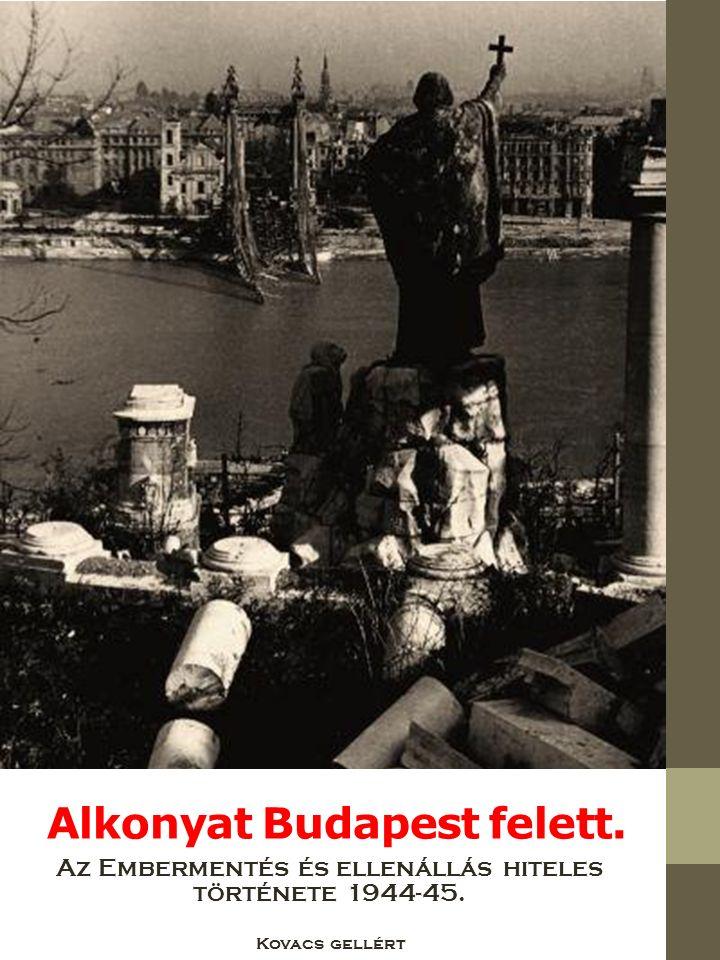 Alkonyat Budapest felett. Az Embermentés és ellenállás hiteles története 1944-45. Kovacs gellért