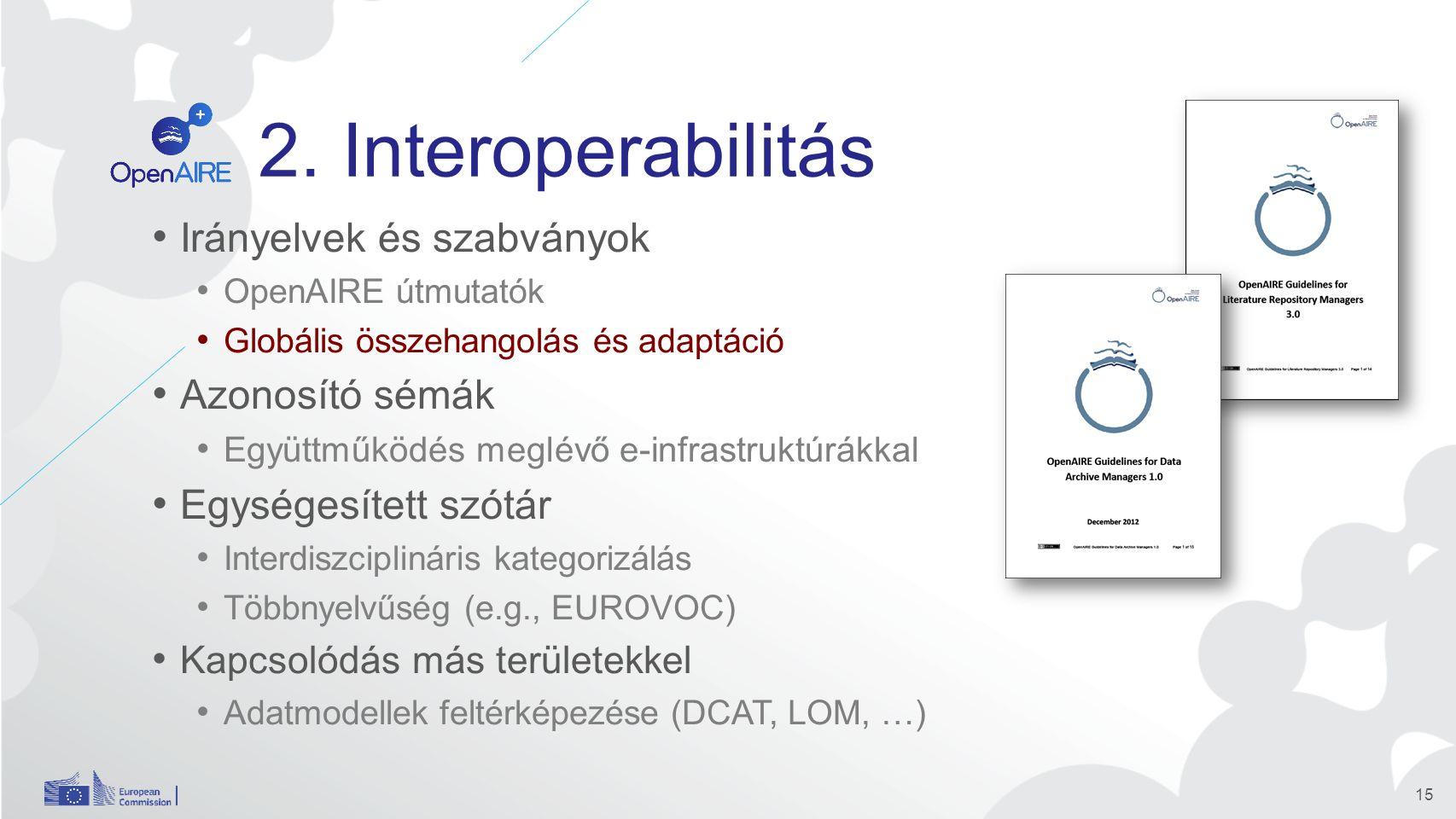 2. Interoperabilitás Irányelvek és szabványok OpenAIRE útmutatók Globális összehangolás és adaptáció Azonosító sémák Együttműködés meglévő e-infrastru