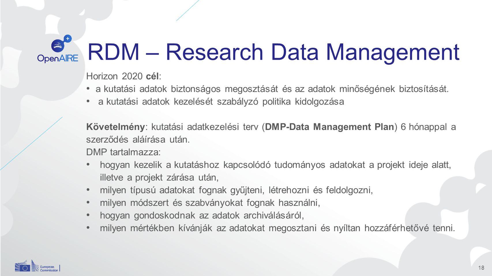 RDM – Research Data Management Horizon 2020 cél: a kutatási adatok biztonságos megosztását és az adatok minőségének biztosítását.