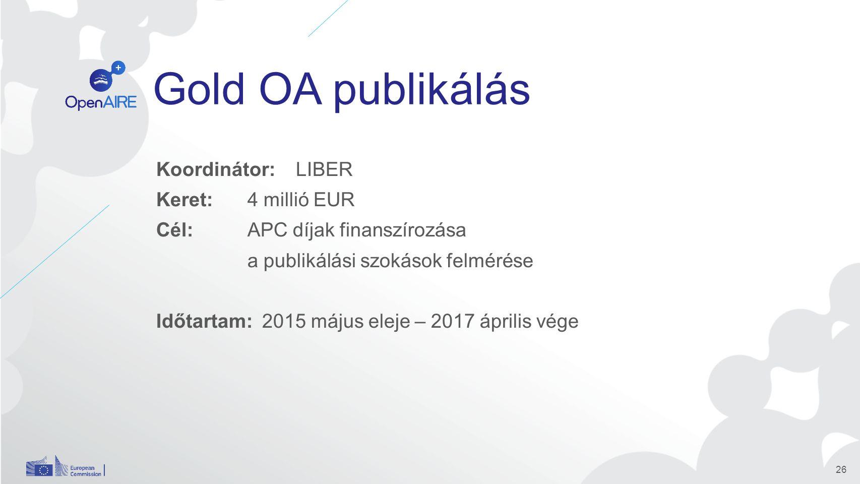 Gold OA publikálás Koordinátor: LIBER Keret: 4 millió EUR Cél:APC díjak finanszírozása a publikálási szokások felmérése Időtartam: 2015 május eleje – 2017 április vége 26