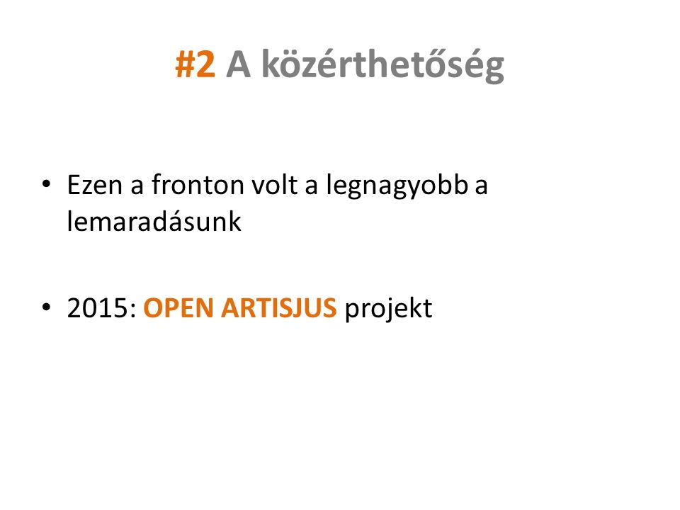 #2 A közérthetőség Ezen a fronton volt a legnagyobb a lemaradásunk 2015: OPEN ARTISJUS projekt