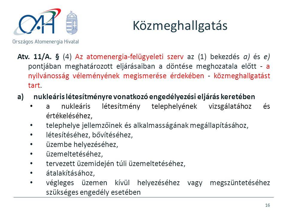 Atv. 11/A. § (4) Az atomenergia-felügyeleti szerv az (1) bekezdés a) és e) pontjában meghatározott eljárásaiban a döntése meghozatala előtt - a nyilvá