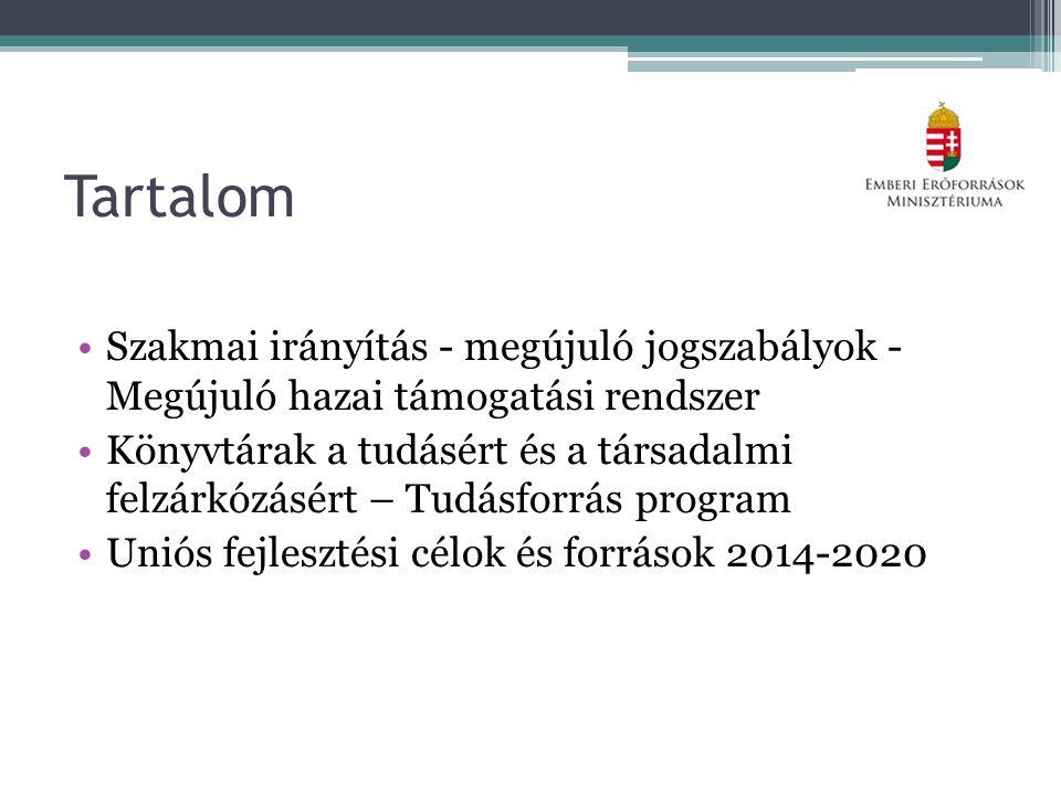 Tartalom Szakmai irányítás - megújuló jogszabályok - Megújuló hazai támogatási rendszer Könyvtárak a tudásért és a társadalmi felzárkózásért – Tudásforrás program Uniós fejlesztési célok és források 2014-2020