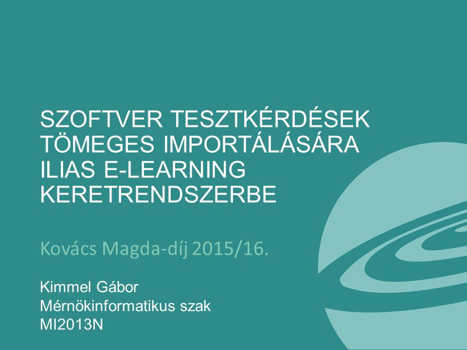 SZOFTVER TESZTKÉRDÉSEK TÖMEGES IMPORTÁLÁSÁRA ILIAS E-LEARNING KERETRENDSZERBE Kovács Magda-díj 2015/16.
