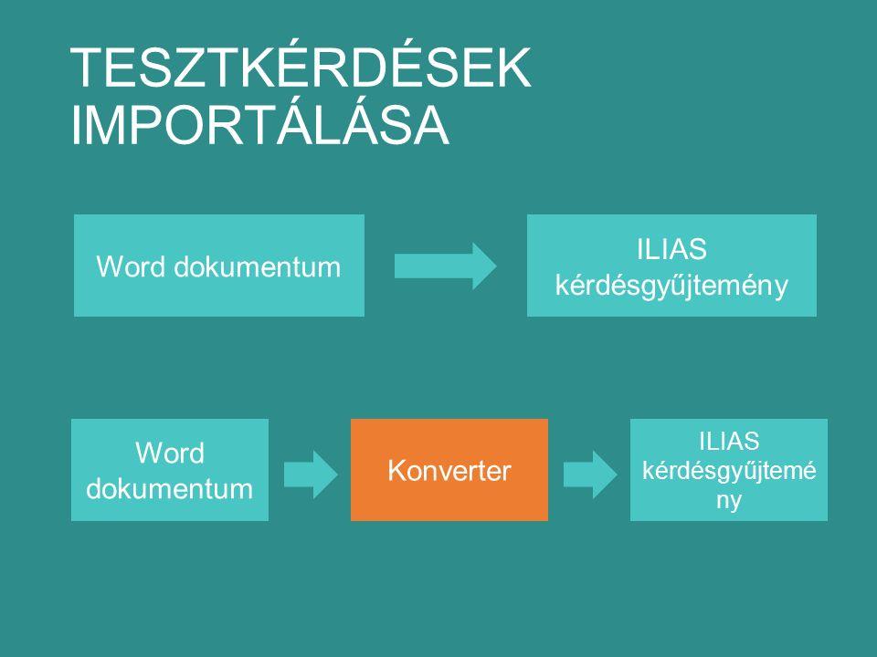 TESZTKÉRDÉSEK IMPORTÁLÁSA Word dokumentum ILIAS kérdésgyűjtemény Word dokumentum ILIAS kérdésgyűjtemé ny Konverter
