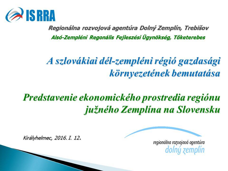 A szlovákiai dél-zempléni régió gazdasági környezetének bemutatása Predstavenie ekonomického prostredia regiónu južného Zemplína na Slovensku Királyhelmec, 2016.