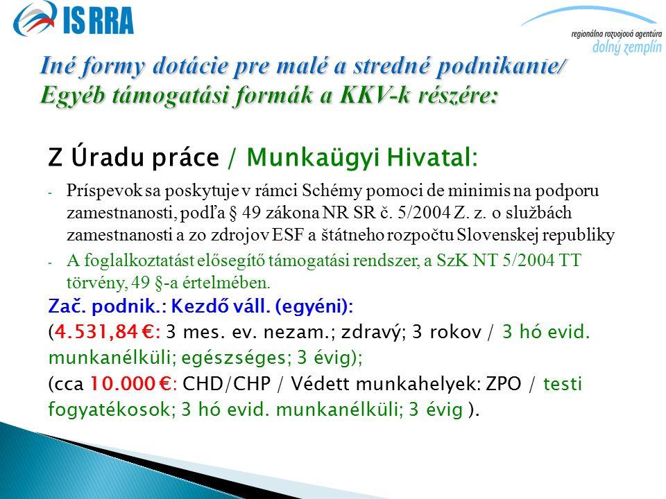 Z Úradu práce / Munkaügyi Hivatal: - Príspevok sa poskytuje v rámci Schémy pomoci de minimis na podporu zamestnanosti, podľa § 49 zákona NR SR č.