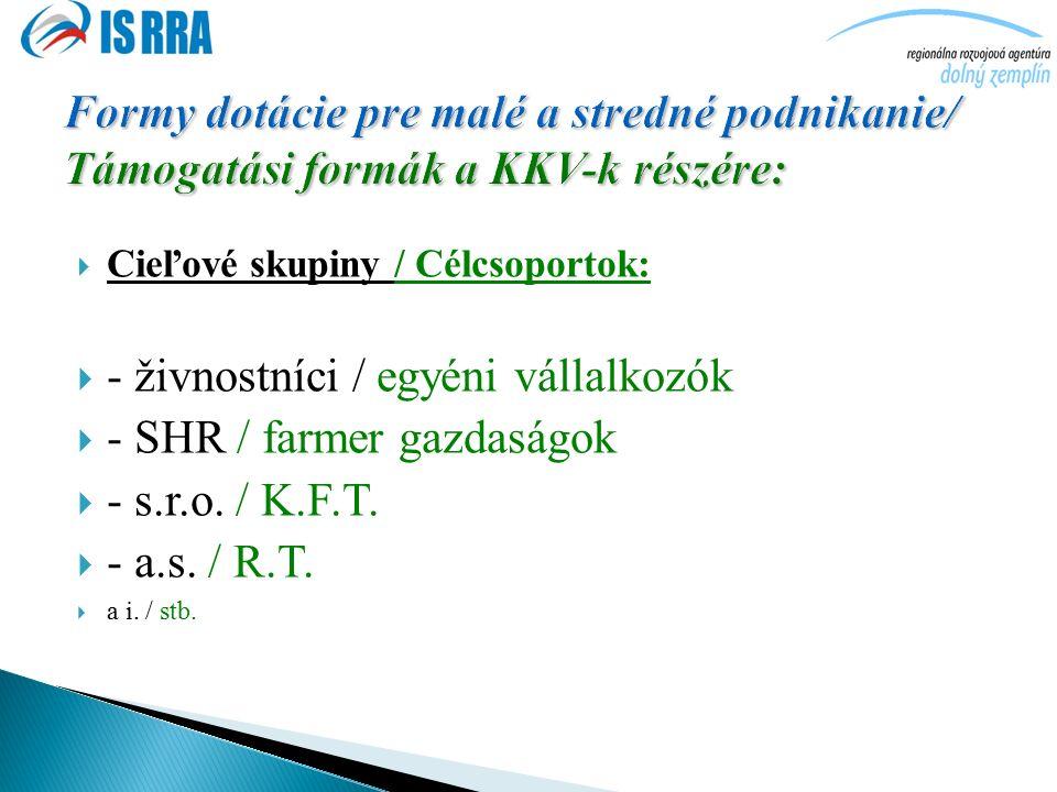  Cieľové skupiny / Célcsoportok:  - živnostníci / egyéni vállalkozók  - SHR / farmer gazdaságok  - s.r.o.