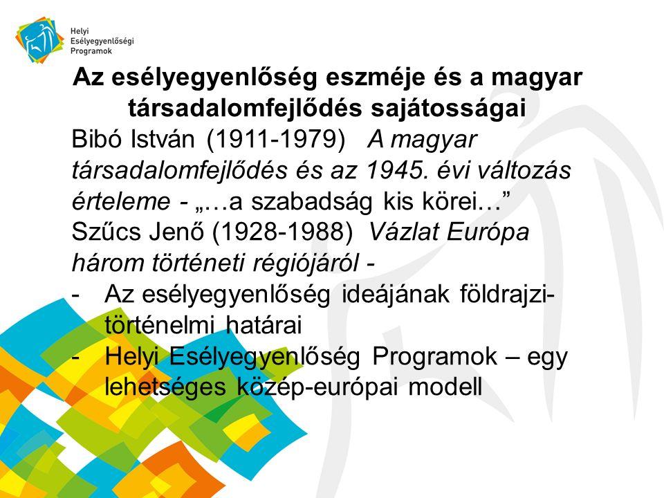 Az esélyegyenlőség eszméje és a magyar társadalomfejlődés sajátosságai Bibó István (1911-1979) A magyar társadalomfejlődés és az 1945.