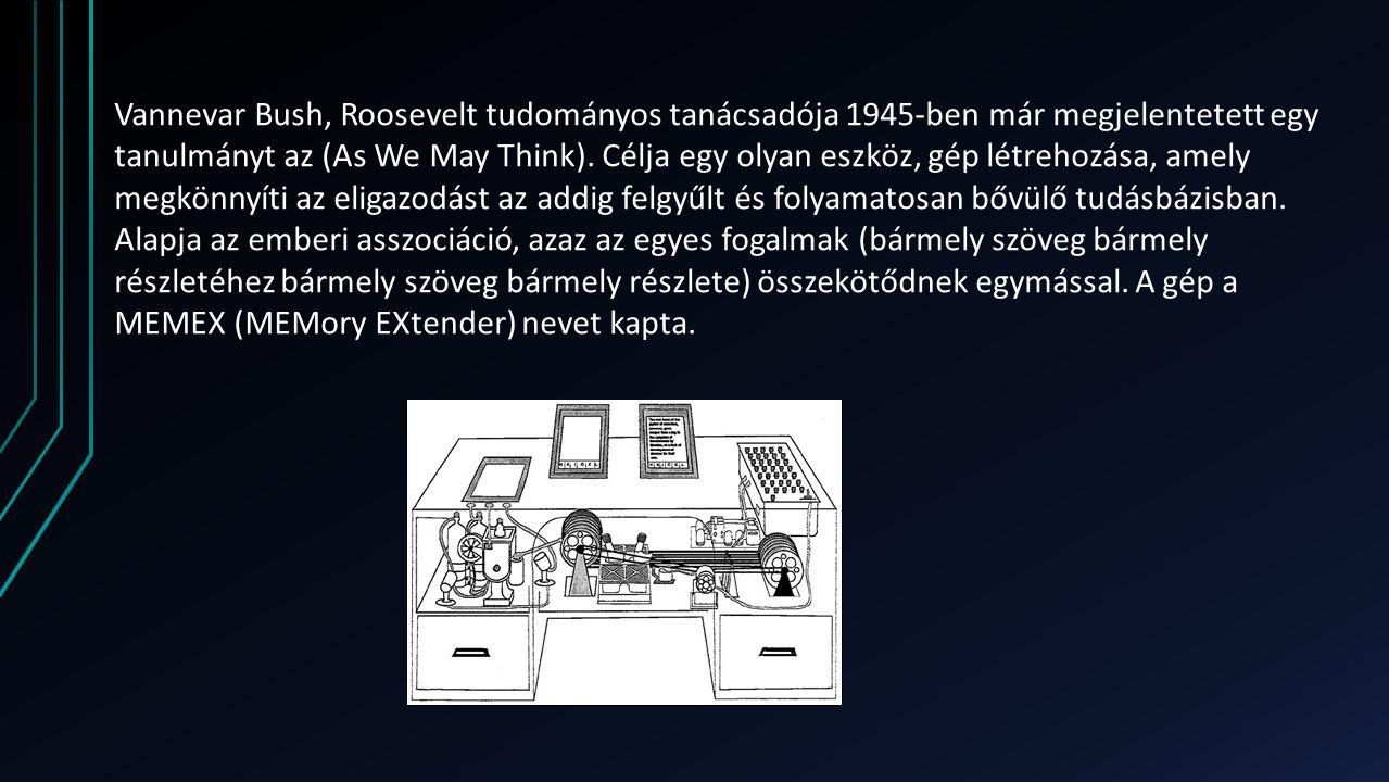Vannevar Bush, Roosevelt tudományos tanácsadója 1945-ben már megjelentetett egy tanulmányt az (As We May Think).
