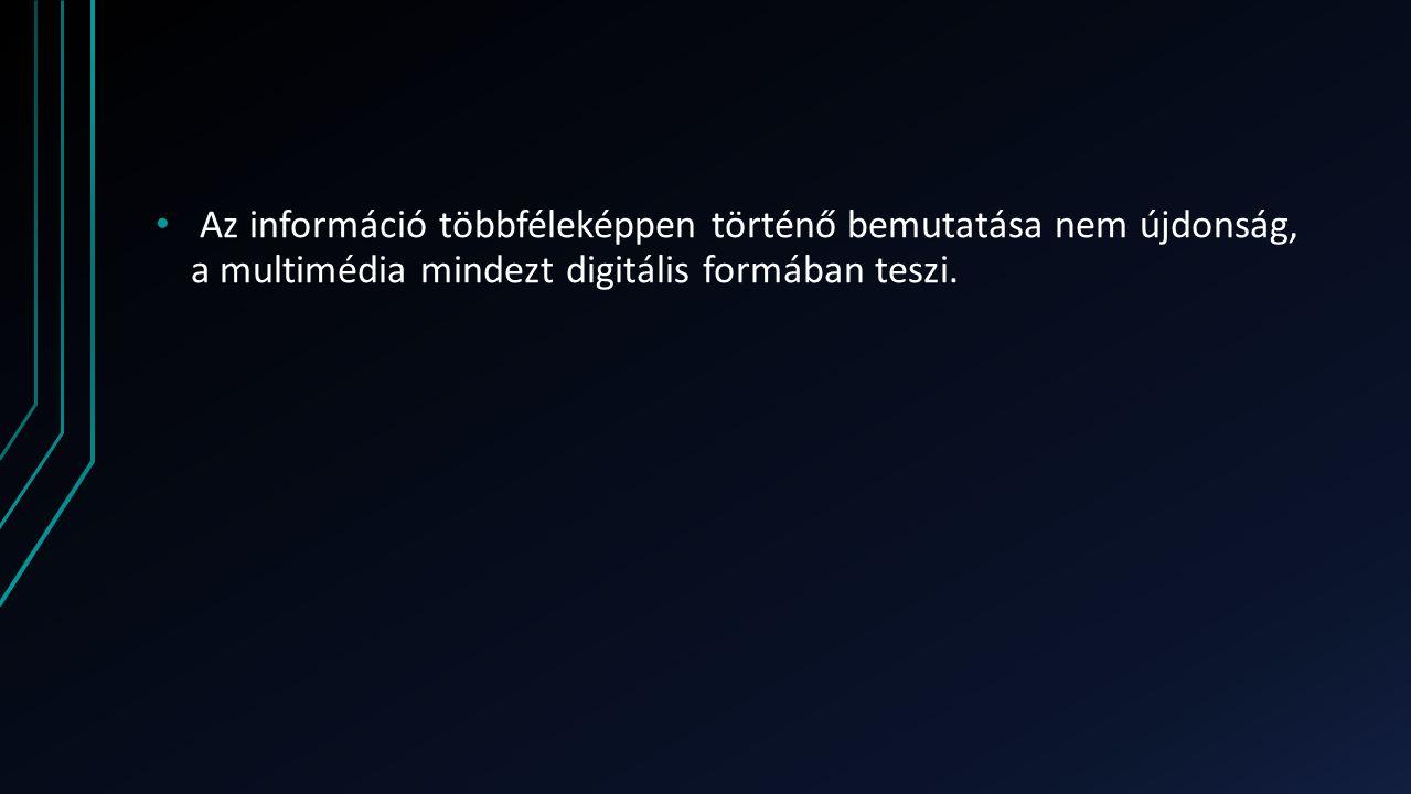 Az információ többféleképpen történő bemutatása nem újdonság, a multimédia mindezt digitális formában teszi.