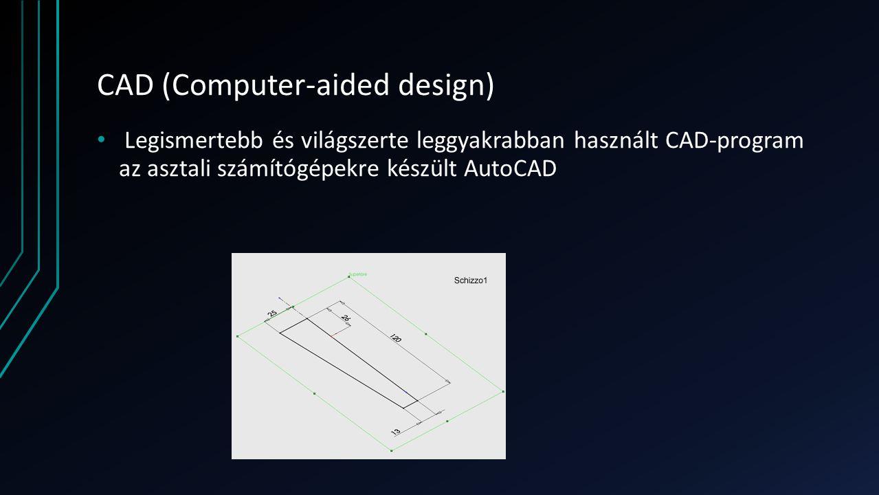CAD (Computer-aided design) Legismertebb és világszerte leggyakrabban használt CAD-program az asztali számítógépekre készült AutoCAD